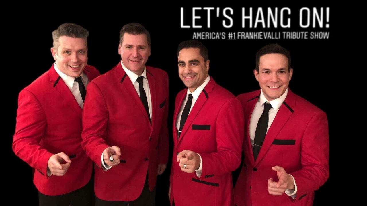 Let's Hang On - Frankie Valli Tribute